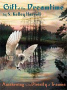 A Soul Healer's Memoir: Gift of the Dreamtime by S. Kelley Harrell