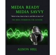 Alison M Hill non-fiction book, Media Ready, Media Savvy