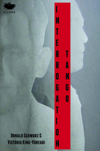 Cover photograph of Interrogation Tango, an anti-detective novel written by Don Schwarz and Victoria King-Voreadi
